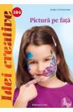 Idei Creative 104 - Pictura Pe Fata - Janja Grossmann