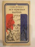 Camil Petrescu, Act venetian. Danton