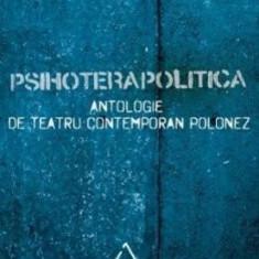 Psihoterapolitica. Antologie de teatru contemporan polonez