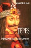 Tepes, O biografie a lui Vlad III Dracula - Alexandru Buican