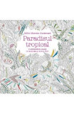 Paradisul tropical - Millie Marotta
