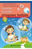 Exersam, ne jucam, ortograme invatam - Aurelia Barbulescu