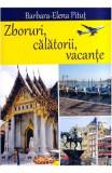 Zboruri, calatorii, vacante - Barbara-Elena Pitut