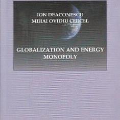 Globalization and Energy Monopoly - Ion Deaconescu, Mihai Ovidiu Cercel