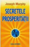 Secretele prosperitatii - Joseph Murphy