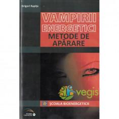 Vampirii energetici. Metode de autoaparare - Grigori Kapita