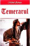 Temerarul - Michel Zevaco, Michel Zevaco
