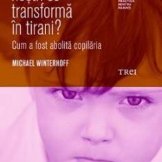 De ce copiii nostri se transforma in tirani? - Michael Winterhoff - Carte Ghidul mamei