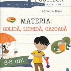 Materia: solida, lichida, gazoasa - Adrienne Mason - Manual scolar