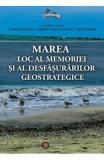 Marea, Loc Al Memoriei Si Al Desfasurarilor Geostrategice - Florin Anghel