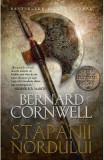 Stapanii nordului. Seria Ultimul regat. Vol.3 - Bernard Cornwell