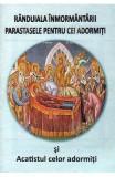 Randuiala inmormantarii. Parastasele pentru cei adormiti si Acatistul celor adormiti