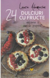 24 de retete: Dulciuri cu fructe - Laura Adamache