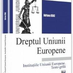 Dreptul Uniunii europene. Institutiile Uniunii europene. Teste-grila - Adriana Deac