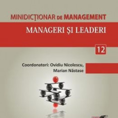 Minidictionar De Management 12: Manageri Si Leaderi - Ovidiu Nicolescu