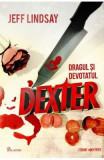 Dexter 2: Dragul si devotatul Dexter - Jeff Lindsay