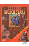 Cei trei muschetari. Cartea de aventuri pentru copii + Enciclopedie, Alexandre Dumas