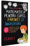 Matematica pentru copii, parinti si invatatori cls 1 Caietul II - Valeria Georgeta Ionita