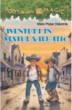 Portalul magic 10: Aventuri in Vestul Salbatic - Mary Pope Osborne, Mary Pope Osborne