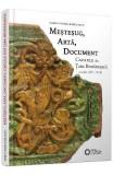 Mestesug, arta, document. Cahlele din Tara Romaneasca (secolele XIV - XVII) - Maria-Venera Radulescu