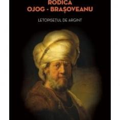 Letopisetul de argint - Rodica Ojog Brasoveanu