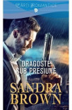 Dragoste sub presiune - Sandra Brown, Sandra Brown