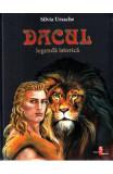 Dacul. Legenda istorica - Silvia Ursache