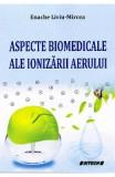 Aspecte biomedicale ale ionizarii aerului - Enache Liviu-Mircea