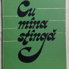 NICOLAE NEAGU: CU MANA STANGA(VERSURI 1987/dedicatie-autograf pt MIRCEA CIOBANU) - Carte poezie