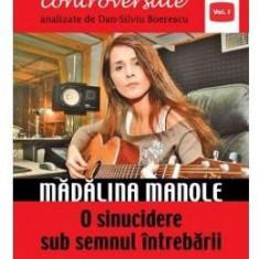 Destine controversate vol.1: Madalina Manole - Dan-Silviu Boerescu