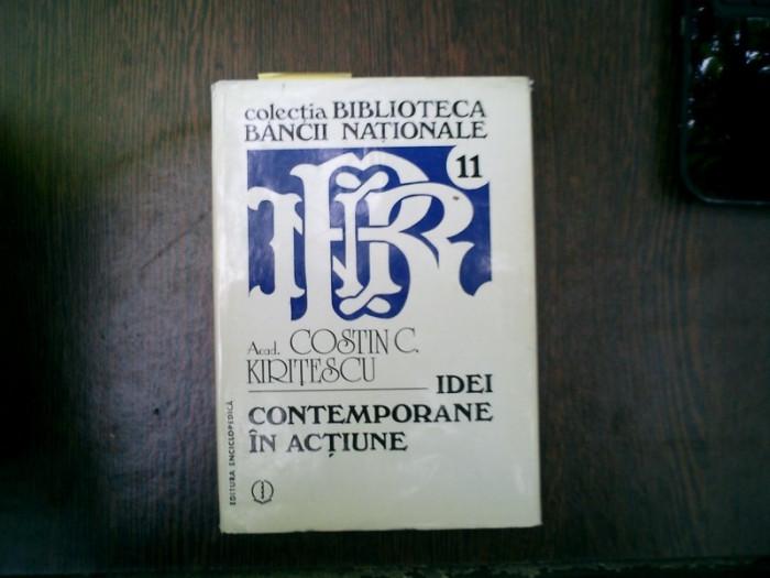 Idei contemporane in actiune - Costin C. Kiritescu