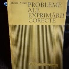 PROBLEME ALE EXPRIMARII CORECTE - MIOARA AVRAM - Carte Cultura generala