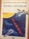 TRIUMFUL VISATORILOR - ION HOBANA , JULIEN WEVERBERGH, Nemira