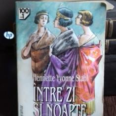INTRE ZI SI NOAPTE - HENRIETTE YVONNE STAHL