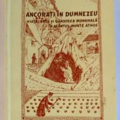 ANCORATI IN DUMNEZEU, VIATA ARTA SI GANDIREA MONAHALA IN SFANTUL MUNTE ATHOS de CONSTANTINE CAVARNOS, 2005 - Carti Crestinism
