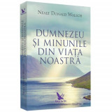 DUMNEZEU SI MINUNILE EDITIE REVIZUITA - NEALE DONALD WALSCH