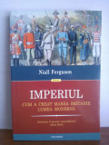 Niall Ferguson – Imperiul (Cum a creat Marea Britanie lumea moderna), Polirom