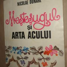 Mestesugul si arta acului an 1986/88pag.+36planse/59figuri- Nicolae Dunare - Carte Arta populara