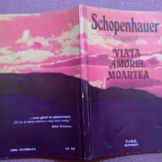 Viata, Amorul, Moartea -  Schopenhauer, Alta editura