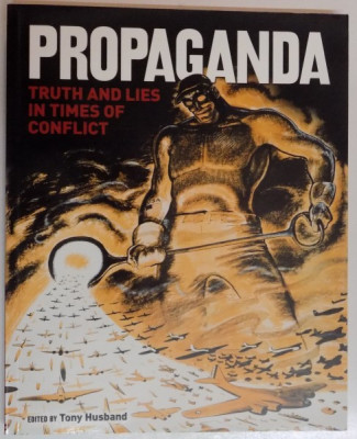 PROPAGANDA , TRUTH AND LIES IN TIMES OF CONFLICT edited by TONY HUSBAND , 2014 foto