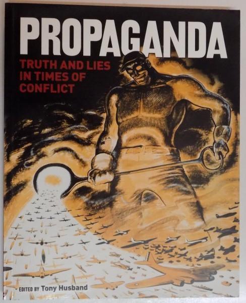 PROPAGANDA , TRUTH AND LIES IN TIMES OF CONFLICT edited by TONY HUSBAND , 2014 foto mare