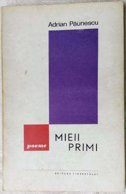 ADRIAN PAUNESCU - MIEII PRIMI (VERSURI, editia princeps - 1966) foto