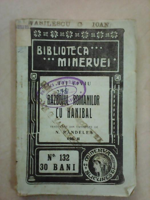 Biblioteca Minervei nr 132 , Razboiul romanilor cu Hanibal - FIT LIVIU , an 1913 foto mare