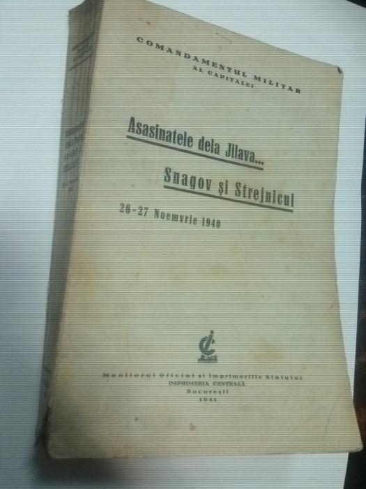 ASASINATELE DE LA JILAVA ....SNAGOV SI STREJNICUL 26-27 NOEMVRIE 1940 ( ed.1941) foto mare