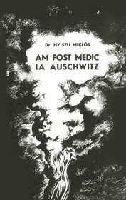 Am fost medic la Auschwitz - Dr. Nyiszli Miklos foto mare