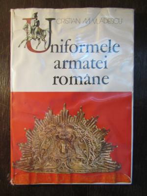 UNIFORMELE ARMATEI ROMANE-Cristian Vladescu foto