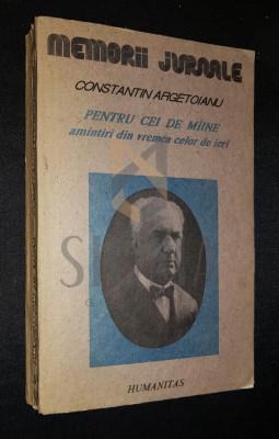 ARGETOIANU CONSTANTIN - PENTRU CEI DE MAINE (Amintiri din Vremea celor de Ieri), Volumul al II-lea, Partea a-IV-a (1913-1916), 1991, Bucuresti foto