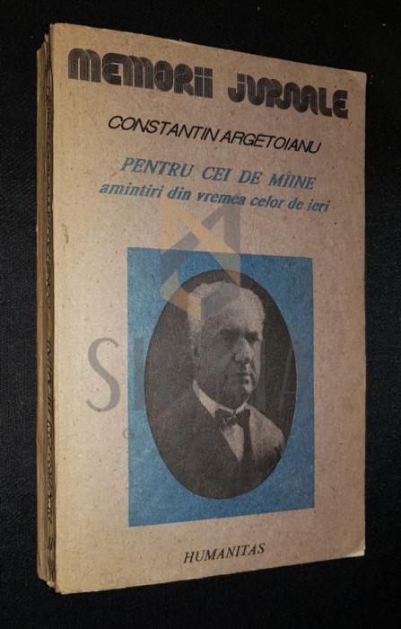 ARGETOIANU CONSTANTIN - PENTRU CEI DE MAINE (Amintiri din Vremea celor de Ieri), Volumul al II-lea, Partea a-IV-a (1913-1916), 1991, Bucuresti foto mare