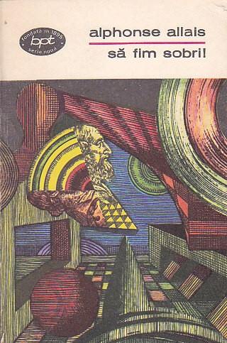 ALPHONSE ALLAIS - SA FIM SOBRI ( SCHITE UMORISTICE ) ( BPT 616 )