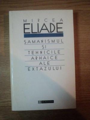 SAMANISMUL SI TEHNICILE ARHAICE ALE EXTAZULUI de MIRCEA ELIADE , 1997 foto
